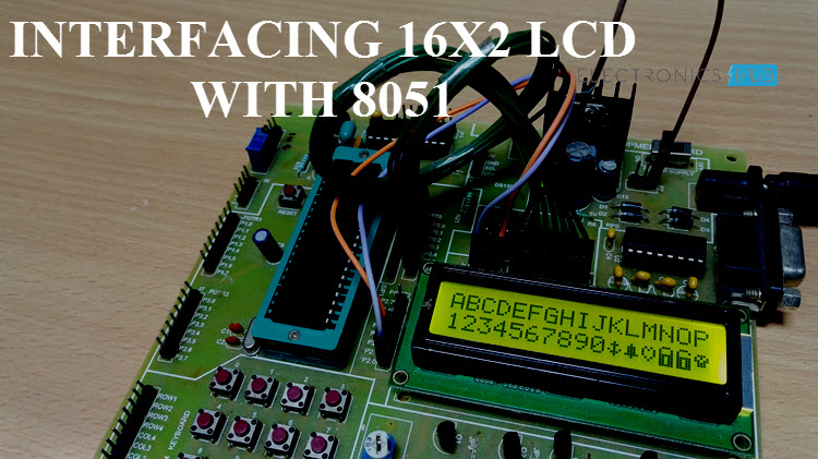 Interfacing 16×2 LCD with 8051 - Circuit, Pin Diagrams and Coding