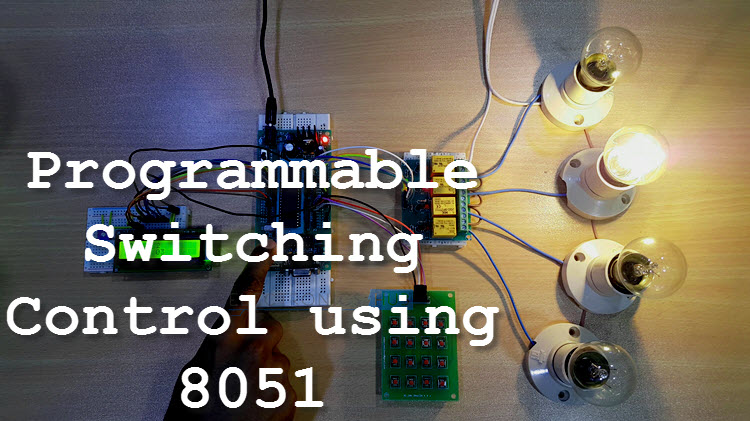 programmable switching control (plc) using 8051Switches Automating The Switch In Any Circuit Using 8051 #15