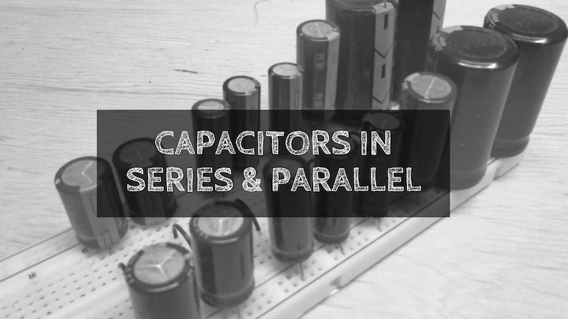 Capacitors in Series & Parallel