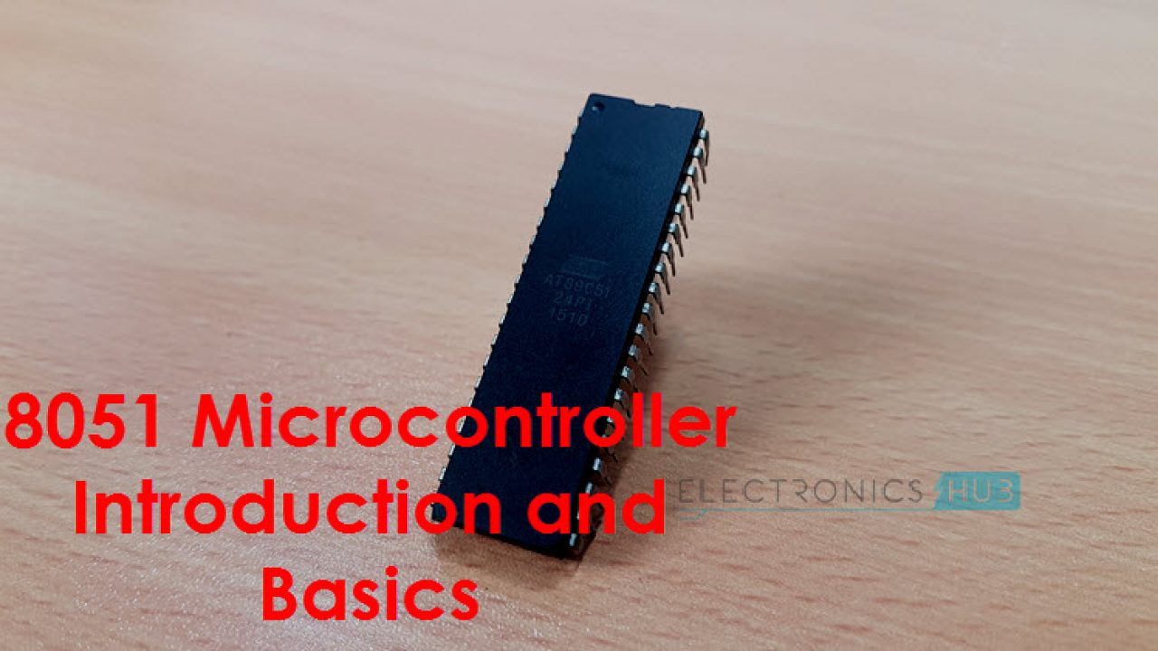 8051 Microcontroller Introduction, Basics and Features
