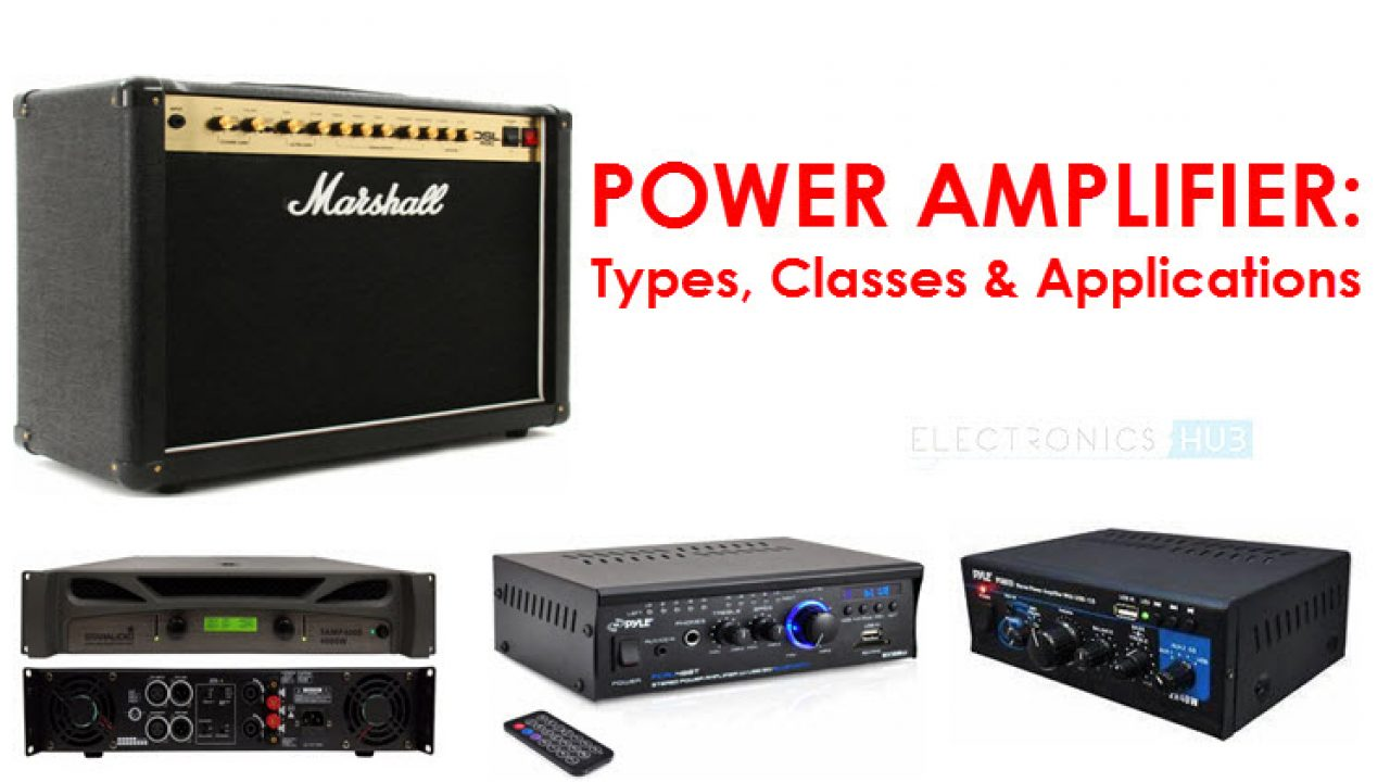 What is a Power Amplifier? Types, Classes and Applications