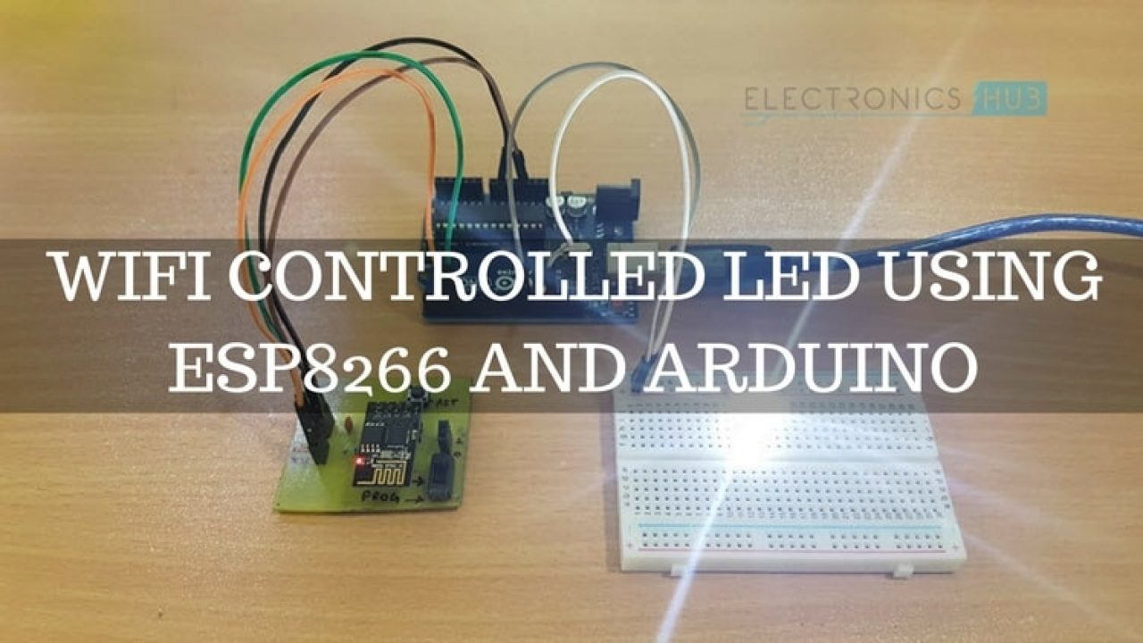 WiFi Controlled LED using ESP8266 and Arduino | Electronics Hub