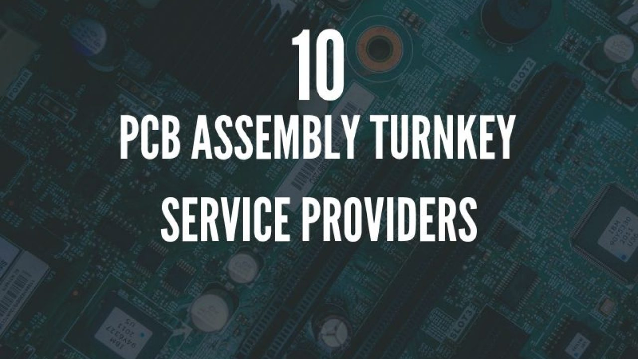Top 10 PCB Assembly Turnkey Service Providers