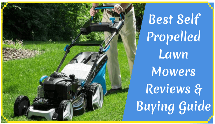 The 6 Best Self Propelled Lawn Mowers Reviewed In 2020