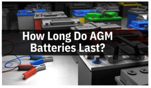 How Long Do AGM Batteries Last