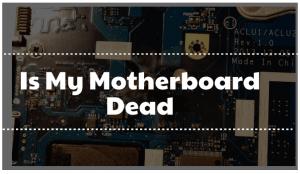 Is My Motherboard Dead