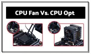 CPU Fan Vs. CPU Opt